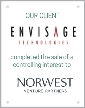 Our client Envisage Technologies completed the sale of a controlling interest to Norwest Venture Partners.