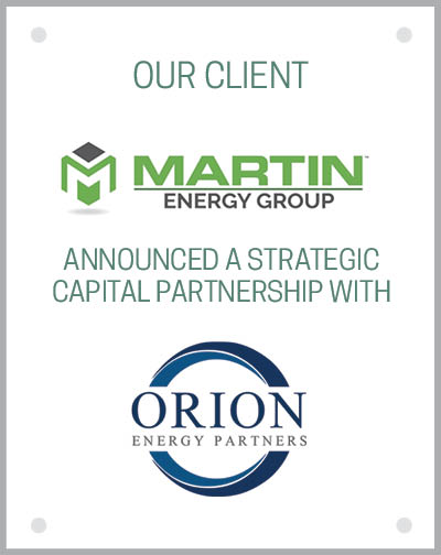 Our client Martin Energy Group announced a strategic capital partnership with Orion Energy Partners.