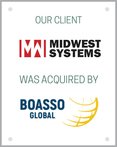 Our client Midwest Systems was acquired by Boasso.