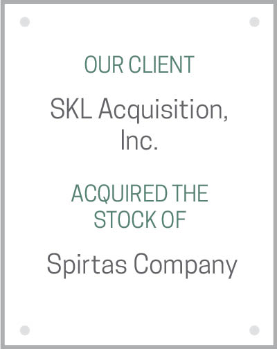 Our client SKL Acquisition, Inc. acquired all of the stock of Spirtas Company