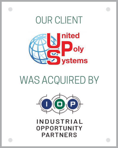 Our client United Poly Systems was acquired by Industrial Opportunity Partners.
